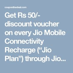 """Get Rs 50/- discount voucher on every Jio Mobile Connectivity Recharge (""""Jio Plan"""") through JioMoney for  Rs. 99/- or more during the offer period"""