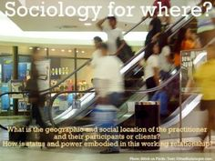 Sociology for What, Who, Where and How? Situating Applied Sociology in Action Sociology, Geography, University, Community College, Social Studies, Colleges