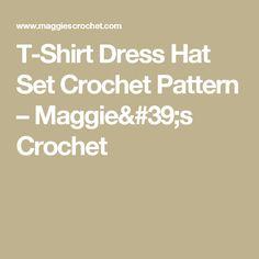T-Shirt Dress Hat Set Crochet Pattern – Maggie's Crochet