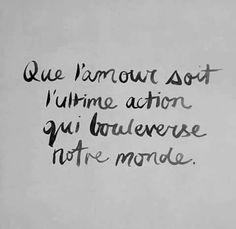 """""""Que l'amour soit l'ultime action qui bouleverse notre monde."""" - #Amour #Love #Coeur #Heart - #quotes, #citations, #pixword"""