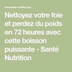 Nettoyez votre foie et perdez du poids en 72 heures avec cette boisson puissante - Santé Nutrition