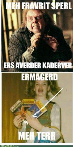 ERMAGERD! HURRRRY PERRTERR!