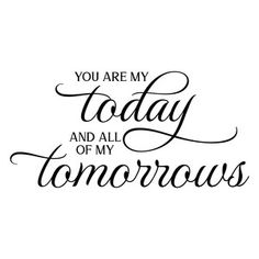 Silhouette Design Store: You Are My Today And All Of My Tomorrows Cajas Silhouette Cameo, Silhouette Design, Sign Quotes, Love Quotes, Inspirational Quotes, Cricut Craft Room, Personalized T Shirts, Signs, Good Morning Quotes