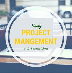 Get Your Degree In Project Management 2 Years At LDS Business College CLICK The