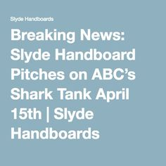 Breaking News: Slyde Handboard Pitches on ABC's Shark Tank April 15th | Slyde Handboards