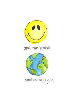 (: Smile and the whole world smiles with you. :)