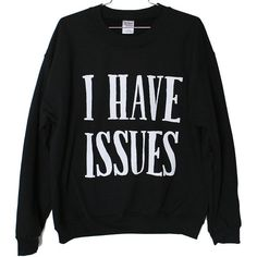 I Have Issues Sweatshirt (Select Size) ($24) ❤ liked on Polyvore featuring tops, hoodies, sweatshirts, sweaters, shirts, pattern tops, patterned sweatshirts, sweat shirts, shirts & tops and print shirts