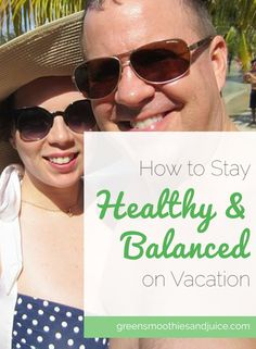 Helpful tips for staying healthy and balanced while on vacation. (Without skipping dessert!)  #healthtips