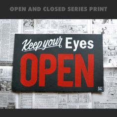 OPEN print $15.00  Display this print somewhere where it can be seen to serve as a reminder to Keep your eyes open because you never know when opportunity or inspiration may present itself.