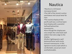 Good use of backdrop. The ruled background adds a sought of illusion to the whole frame .The vertical lines of the background are in harmony with the mannequins and the vertical window display. One mannequin shows the casual and comfortable side of the brand and the other one is a bit on the formal side a good blend indeed showing both aspects of the brand .