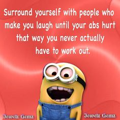 Hahah this is so cute lol I love the minions Surround Yourself with people who make you laugh until your abs hurt. That way you never actually have to work out. Minions Love, Funny Minion, Minion Humor, Minion Things, Minions Eyes, Minion 2015, Minions Minions, Minions Quotes, I Love To Laugh