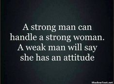 Only Weak Men See Attitude... - Quote Generator QuotesAndSayings