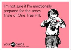 I'm not sure if I'm emotionally prepared for the series finale of One Tree Hill  @MsElizaB