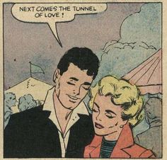 Next comes the tunnel of love!   Is that what they call it now? comic books comics out of context