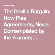 The Devil's Bargain: How Plea Agreements, Never Contemplated by the Framers…