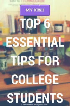 Top 6 Essential Tips for College Students