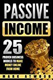 Free Kindle Book -   Passive Income: 25 Proven Business Models To Make Money Online From Home (Passive income, Passive Income Streams, Passive Income Ideas)