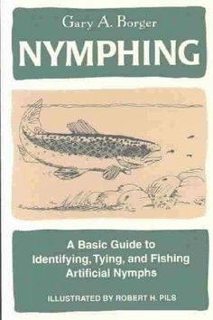 Nymphing: A Basic Guide to Identifying, Tying, and Fishing Artificial Nymphs