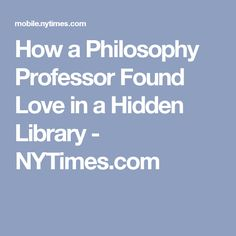 How a Philosophy Professor Found Love in a Hidden Library - NYTimes.com