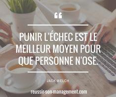Punir l'échec est le meilleur moyen pour que personne n'ose. Jack Welch. #Management #managers #Manager #Leader #performance #sens #equipe #rh #qvt #entreprise #leadership #motivation #dirigeant #coach #coaching #citations #citation