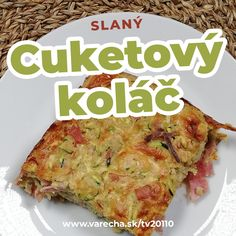 Koláče nemusia byť iba sladké, napríklad tento je slaný, ale chutný! Cooking Recipes, Healthy Recipes, Lasagna, A Table, Food And Drink, Veggies, Appetizers, Low Carb, Tasty