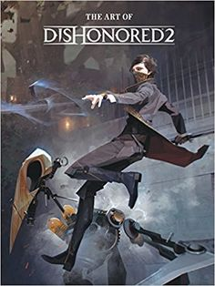 The Art Of Dishonored 2 Amazoncouk Bethesda Games 9781506702292