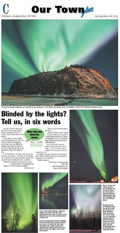 I really like the Our Town/plus page that we publish each Saturday, because it often features material submitted by readers. It's a fun page; no serious stuff is allowed here. Today's page features another wonderful collection of aurora photos and a reminder to enter our Six Words contest about the northern lights.