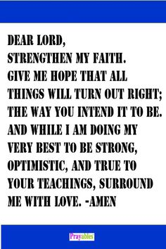 Strengthen my faith, Dear Lord. #prayers #strong #optimistic http://www.beliefnet.com/Prayables/Quote-Galleries/Inspirational-Words-for-the-Faithful.aspx