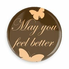 Funny Buttons - Custom Buttons - Promotional Badges - Get Well Soon Pins - Wacky Buttons - May you feel better