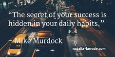"""""""The secret of your success is hidden in your daily habits."""" – Mike Murdock #quotes #thoughtoftheday        Online Business Creation: http://natalia-larrode.com"""
