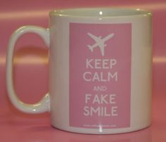 Keep Calm and Fake Smile Mug £6.59 FREE UK DELIVERY. Full range click here: http://www.thestickyshop.com/Inflight_Bitch/cat1763615_1819114.aspx   Inflight Bitch travel, airlines, aviation, humour, humor, cabin crew, flight attendants, aeroplanes, funny, bitchy, aircraft, polyester, IFB, Crew Life, luggage tags, baggage, airports. Keep Calm and Carry On.