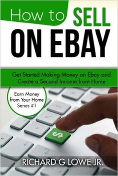 How to Sell on eBay: Get Started Making Money on eBay and Create a Second Income from Home (Earn Money from Your Home) (Volume 1): Richard G Lowe Jr: 9781943517367: Amazon.com: Books