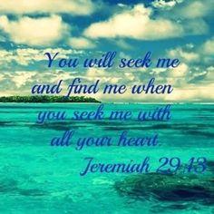 Jeremiah 29:13....