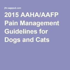 2015 AAHA/AAFP Pain Management Guidelines for Dogs and Cats