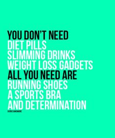 You don't need diet pills, slimming drinks, weight loss gadgets. All you need are running shoes, a sports bra and determination.