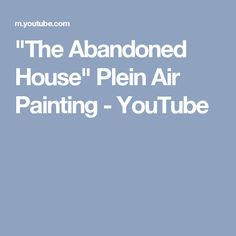 """The Abandoned House"" Plein Air Painting - YouTube"