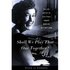 The Life and Art of Jazz Piano Legend Marian McPartland. Coming out October 16, 2012.