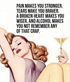 ....and alcohol makes you not remember any of that crap. Book Worms, Life, Quotes, I Laughed, Dating, Tumbling Quotes, Quotations, Project Life, True Words