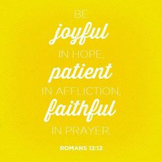 Rejoice in our confident hope. Be patient in trouble, and keep on praying. Romans 12 NLT http://bible.com/116/rom.12.12.NLT