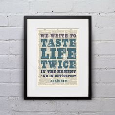 We Write To Taste Life Twice / Anaïs Nin - Inspirational Quote Dictionary Page Book Art Print - DPQU185 by WhiskerPrints on Etsy https://www.etsy.com/listing/214553825/we-write-to-taste-life-twice-anais-nin