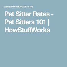 Pet Sitter Rates - Pet Sitters 101 | HowStuffWorks