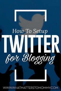 How to Setup a Twitter Account for Business/Blogging | What Matters To Mommy