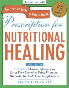 Prescription for Nutritional Healing, Fifth Edition: A Practical A-to-Z Reference to Drug-Free Remedies Using Vitamins, Minerals, Herbs & Food Supplements by Phyllis A. Balch CNC,http://www.amazon.com/dp/1583334009/ref=cm_sw_r_pi_dp_kz-Ctb1BGKXYG0XA