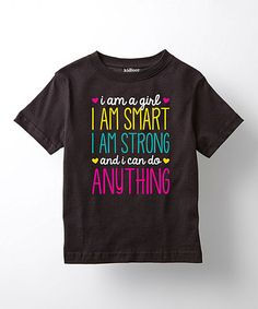 Look what I found on #zulily! Black 'I Am a Girl I Am Smart I Am Strong' Tee - Toddler & Girls #zulilyfinds