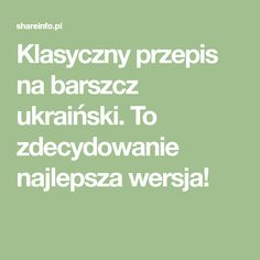 Klasyczny przepis na barszcz ukraiński. To zdecydowanie najlepsza wersja! Math Equations