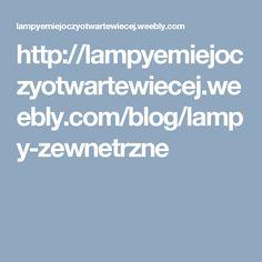 http://lampyemiejoczyotwartewiecej.weebly.com/blog/lampy-zewnetrzne