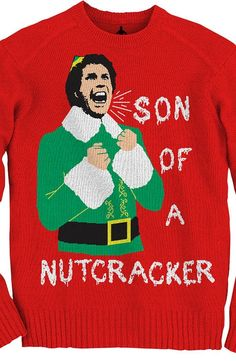 Elf Son of a Nutcracker Christmas Sweater The popular 2003 film, Elf, brings out the holiday spirit in everyone.  Your friends and family will love a picture of you wearing the fashion-forward, humorous sweater.