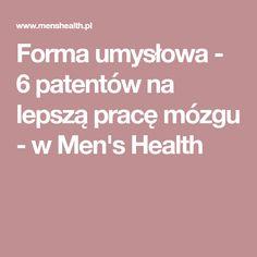 Forma umysłowa - 6 patentów na lepszą pracę mózgu - w Men's Health