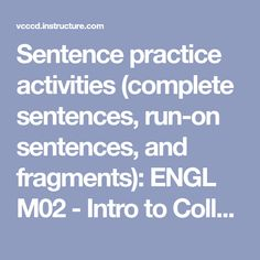 Sentence practice activities (complete sentences, run-on sentences, and fragments): ENGL - Intro to College Writing - 73082 Run On Sentences, Complete Sentences, College, Activities, Running, Writing, University, Keep Running, Why I Run