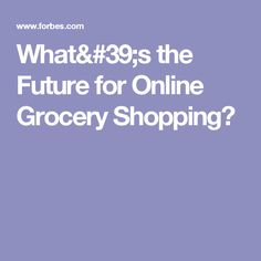 What's the Future for Online Grocery Shopping?